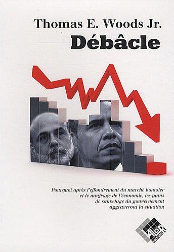 Débâcle: pourquoi après l'effondrement du marché boursier et le naufrage de l'économie, les plans de sauvetage du gouvernement aggraveront la situation.