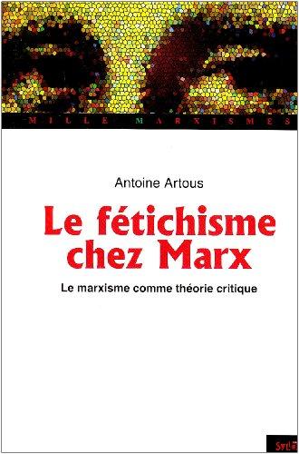 Marx et le fétichisme : Le marxisme comme théorie critique