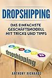 Dropshipping: Das Einfachste Geschäftsmodell mit Tipps und Tricks Dropshiping Edition für das perfekte Online Marketing Business für Anfänger Ecommerce ... für Step Anleitung für passives Geld  E 1)