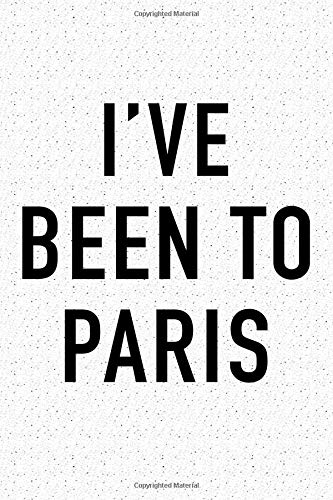 I've Been To Paris: A 6x9 Inch Matte Softcover Journal Notebook With 120 Blank Lined Pages And A Popular Wanderlust European Holiday Cover Slogan por GetThread Granite Journals