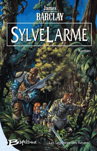 Les Légendes des Ravens, tome 1 : SylveLarme par James Barclay