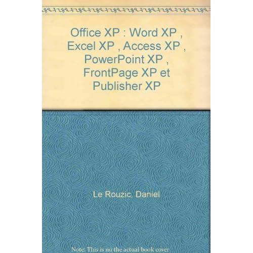 Office XP : Word XP , Excel XP , Access XP , PowerPoint XP , FrontPage XP et Publisher XP by Daniel Le Rouzic (2003-06-01)