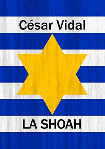 La Shoah: Historia del Holocausto por César Vidal