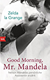 Good Morning, Mr. Mandela: Nelson Mandelas persönliche Assistentin erzählt