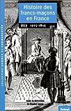 Histoire des francs-maçons en France. 1, 1725-1815 / dir.Daniel Ligou |
