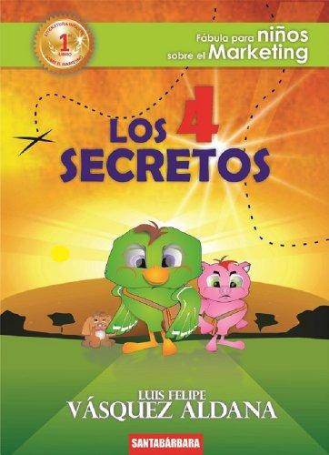 Los Cuatro Secretos: 1er libro de literatura infantil sobre el Mercadeo (Fábulas para niños sobre el marketing) por Luis Felipe Vásquez Aldana