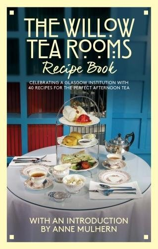 The Willow Tea Rooms Recipe Book: Celebrating a Glasgow institution with 40 recipes for the perfect afternoon tea