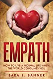 Empath: Life Of An Empath: How To Live A Normal Life When The World Consumes You (Energy, Intuitive, Highly sensitive, Psychic Book 1)