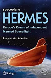 Spaceplane HERMES: Europe's Dream of Independent Manned Spaceflight (Springer Praxis Books)