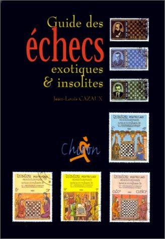 Le guide des échecs exotiques par Cazaux