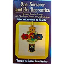 The Sorcerer and His Apprentice: Writings on Hermetism and the Golden Dawn