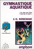 Gymnastique aquatique. << La gym par l'eau, l'eau par la gym>>