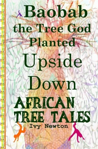 African Tree Tales: Baobab the Tree God Planted Upside Down by Ivy Newton (2015-08-06)