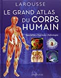 Grand atlas du corps humain : Description, fonctions, pathologies...