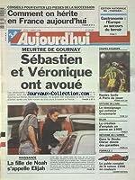 COMMENT ON HERITE EN FRANCE - MEURTRE DE GOURNAY - SEBASTIEN ET VERONIQUE ONT AVOUE LE MEURTRE D'ABDELADIM 16 ANS - NAISSANCE - LA FILLE DE NOAH S'APPELLE ELIJAH - AFFAIRE DE L'ARC - LE TEMOIGNAGE QUI ENFONCE CROZEMARIE - REFORME DE L'ARMEE - DANS LE...