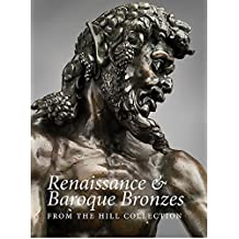 Renaissance and Baroque Bronzes: From the Hill Collection