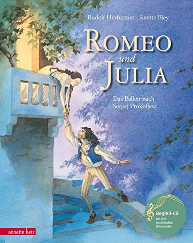 Romeo und Julia: Das Ballett nach Sergei Prokofjew (Musikalisches Bilderbuch mit CD)