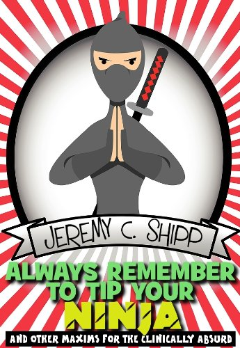 Always Remember to Tip Your Ninja: And Other Maxims for the ...
