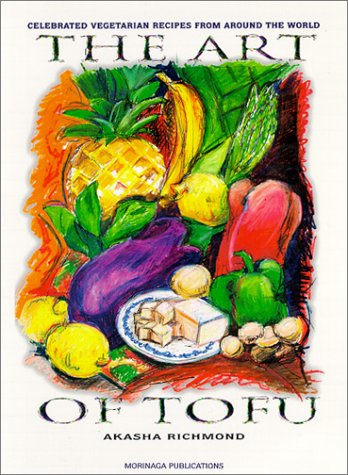 The Art of Tofu: Celebrated Vegetarian Recipes from Around the World (Richmond Natürlichen)