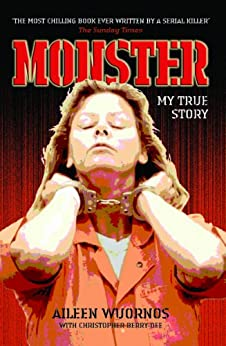 Monster: My True Story by [Wuornos, Aileen, Berry-Dee, Christopher]