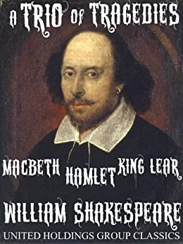 A Trio of Tragedies: MacBeth, Hamlet & King Lear by William Shakespeare (English Edition) von [Shakespeare, William]