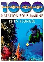 1000 exercices et jeux en natation sous-marine et en plongée de Jean-Pierre Malamas