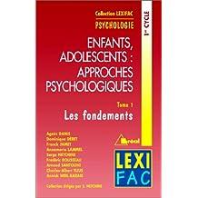 Enfants, Adolescents : Approches Psychologiques,t ome 1 : Les Fondements