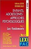 Enfants, Adolescents - Approches Psychologiques,t ome 1 : Les Fondements