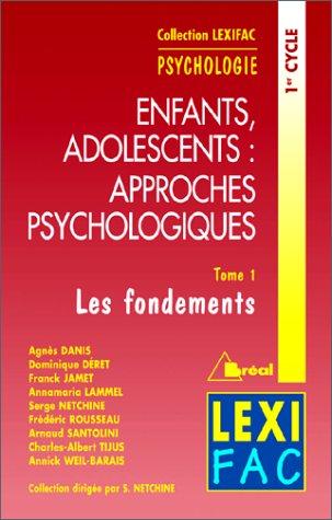 ENFANTS ADOLESCENTS LES APPROCHES PSYCHOLOGIQUES. : Tome 1, Les fondements