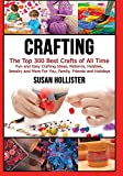 #7: Crafting: The Top 300 Best Crafts: Fun and Easy Crafting Ideas, Patterns, Hobbies, Jewelry and More for You, Family, Friends and Holidays (Have Fun ... Sewing Decorating Woodworking Painting Guide)