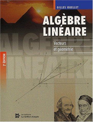 Algèbre linéaire. : Vecteurs et géométrie, 2ème édition par Gilles Ouellet