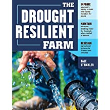 The Drought-Resilient Farm: Improve Your Soil's Ability to Hold and Supply Moisture for Plants; Maintain Feed and Drinking Water for Livestock when Rainfall ... to Fit Semi-arid Climates (English Edition)