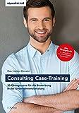 Das Insider-Dossier: Consulting Case-Training: 30 Übungscases für die Bewerbung in der Unternehmensberatung