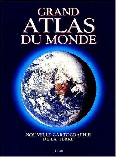 Grand Atlas du Monde. Nouvelle Cartographie de la Terre