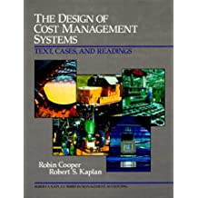 Design of Cost Management Systems: The, Text, Cases and Readings (Robert S. Kaplan Series in Management Accounting)