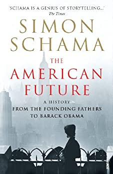 The American Future: A History From The Founding Fathers To Barack Obama by [Schama, Simon]
