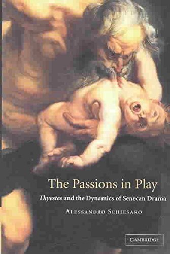 [(The Passions in Play : Thyestes and the Dynamics of Senecan Drama)] [By (author) Alessandro Schiesaro] published on (October, 2003)
