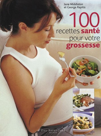 100 Recettes santé pour votre grossesse par Jane MIDDLETON, George RAPITIS
