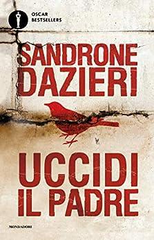 Uccidi il padre (Le indagini di Colomba e Dante Vol. 1) di [Dazieri, Sandrone]