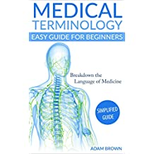 Medical Terminology: Easy Guide for Beginners: Breakdown the Language of Medicine - Simplified Guide (English Edition)