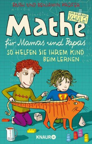 Mathe für Mamas und Papas: So helfen Sie Ihrem Kind beim Lernen Mathematik 2010