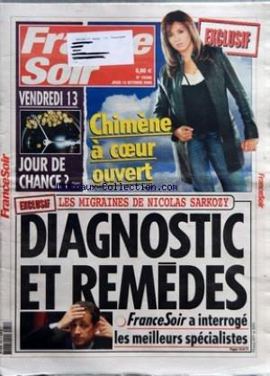 FRANCE SOIR [No 19306] du 12/10/2006 - EXCLUSIF - CHIMENE A COEUR OUVERT - VENDREDI 13 - JOUR DE CHANCE - EXCLUSIF - LES MIGRAINES DE NICOLAS SARKOZY - DIAGNOSTIC ET REMEDES - FRANCE SOIR A INTERROGE LES MEILLEURS SPECIALISTES