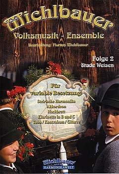 VOLKSMUSIK ENSEMBLE 2 - STADE WEISEN - arrangiert für Volksmusik Besetzung [Noten/Sheetmusic] Komponist : MICHLBAUER FLORIAN