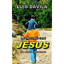 LA LAGUNA CON JESUS (UN LIBRO CRISTIANO)