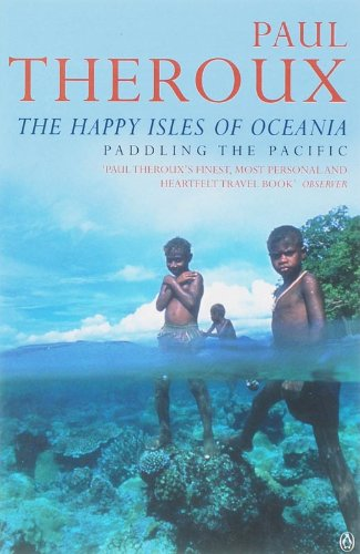 The Happy Isles of Oceania: Paddling the Pacific por Paul Theroux