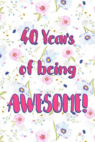 40 Years Of Being Awesome Lined Journal Notebook