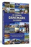 111 Gründe, Dänemark zu lieben: Eine Liebeserklärung an das schönste Land der Welt - Maritta G. Demuth