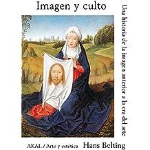 Imagen y culto / Image and Worship: Una Historia De La Imagen Anterior a La Era Del Arte / a History of the Image Before the Art's Era