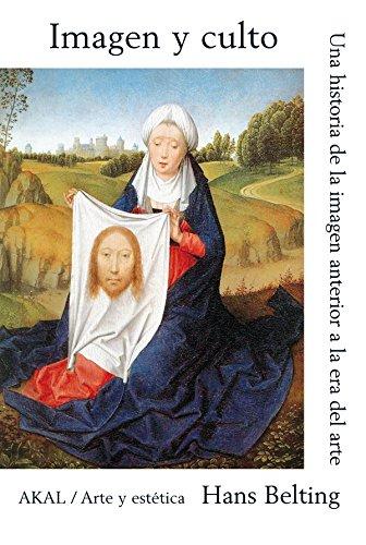 Imagen y culto: Una historia de la imagen anterior a la era del arte (Arte y estética) por Hans Belting