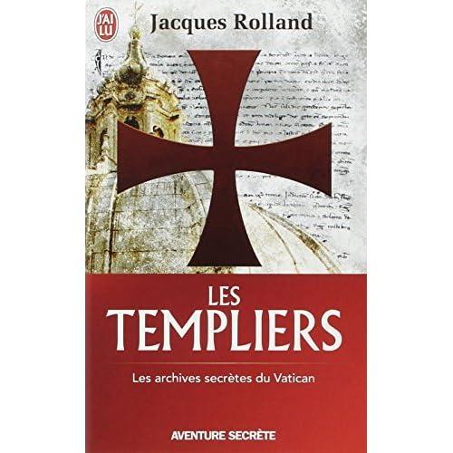 TEMPLIERS (LES) : LES ARCHIVES SECRETES DU VATICAN by JACQUES ROLLAND